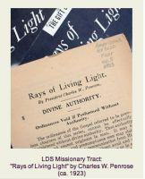 Charles W Penrose was the author of this basic missionary tool - the tract - that was used throughout the world, 'Rays of Living Light'
